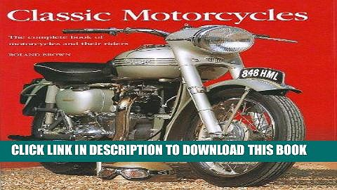 [PDF] Classic Motorcycles: The Complete Book of Motorcycles and Their Riders Popular Online