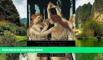 Big Deals  The First Grace: Rediscovering the Natural Law in a Post-Christian World  Full Read
