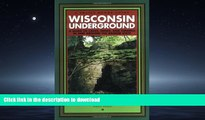 READ PDF Wisconsin Underground : A Guide to Caves, Mines, and Tunnels In and Around the Badger