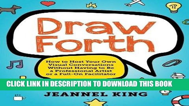 Read Now Draw Forth: How to Host Your Own Visual Conversations Without Having to Be a Professional