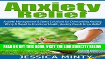 Read Now Anxiety Relief: Anxiety Management   Stress Solutions for Overcoming Anxiety, Worry
