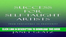 Ebook Success For Self-Taught Artists: From Proficiency to Prosperity Free Read