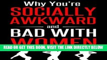 Read Now Why You re Socially Awkward and Bad With Women: The Guide To Social and Dating Prowess