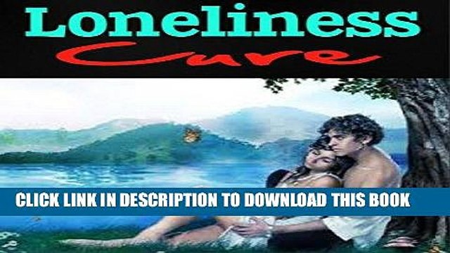 Read Now Loneliness Cure: How To Break Free From Loneliness Forever! [coping with loneliness,