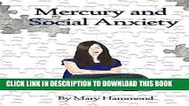 Read Now Mercury and Social Anxiety: Why Limiting Your Exposure to Mercury Can Ease Shyness,