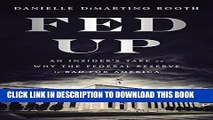 [READ] EBOOK Fed Up: An Insider s Take on Why the Federal Reserve is Bad for America BEST COLLECTION