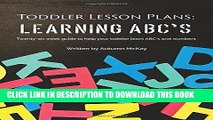 [READ] EBOOK Toddler Lesson Plans: Learning ABC s: Twenty-six week guide to help your toddler