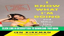 Best Seller I Know What I m Doing -- and Other Lies I Tell Myself: Dispatches from a Life Under