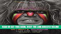 "Best Seller Ultimate Warrior: A Life Lived Forever: A Life Lived ""Forever"" Free Read"