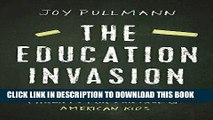 [FREE] EBOOK The Education Invasion: How Common Core Fights Parents for Control of American Kids