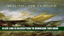 Best Seller Young Mr. Turner: The First Forty Years, 1775–1815 (J.M.W. Turner: A Life in Art)