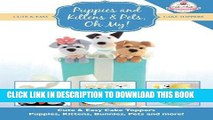 [New] PDF Puppies and Kittens   Pets, Oh My!: Cute   Easy Cake Toppers -  Puppies, Kittens,