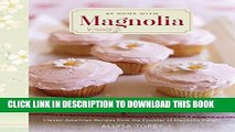 [New] Ebook At Home with Magnolia: Classic American Recipes from the Founder of Magnolia Bakery