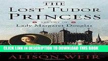 Ebook The Lost Tudor Princess: The Life of Lady Margaret Douglas Free Read