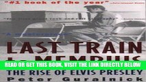 [READ] EBOOK Last Train to Memphis: The Rise of Elvis Presley BEST COLLECTION