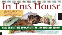 [FREE] EBOOK In This House: A Collection of Altered Art Imagery and Collage Techniques BEST