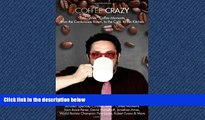 FREE DOWNLOAD  Coffee Crazy: 140 AHA! Coffee Moments from the Conference Room, to the Cafe, to
