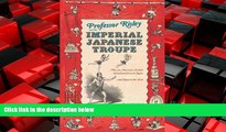 FREE DOWNLOAD  Professor Risley and the Imperial Japanese Troupe: How an American Acrobat