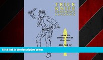 READ book  Trick Knife Throwing Classics: How to Throw Knives / The Art of Knife Throwing READ