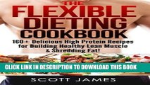 [PDF] The Flexible Dieting Cookbook: 160 Delicious High Protein Recipes for Building Healthy Lean