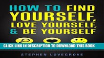 [PDF] How to Find Yourself, Love Yourself,   Be Yourself: The Secret Instruction Manual for Being