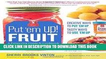 [PDF] Put  em Up! Fruit  A Preserving Guide   Cookbook  Creative Ways to Put  em Up, Tasty Ways to