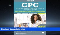 For you CPC Practice Exam 2015-2016: Certified Professional Coder Practice Test Questions