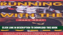 [PDF] Running with the Bulls: Fiestas, Corridas, Toreros, and An American s Adventure in Pamplona