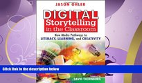 complete  Digital Storytelling in the Classroom: New Media Pathways to Literacy, Learning, and