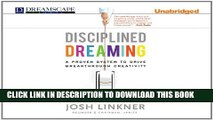 [PDF] Disciplined Dreaming: A Proven System to Drive Breakthrough Creativity Full Online