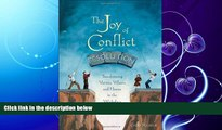 different   The Joy of Conflict Resolution: Transforming Victims, Villains and Heroes in the