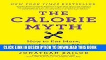 [PDF] The Calorie Myth: How to Eat More, Exercise Less, Lose Weight, and Live Better Popular