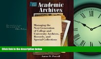 FREE PDF  Academic Archives: Managing the Next Generation of College and University Archives,
