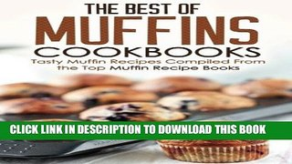 [PDF] The Best of Muffins Cookbooks: Tasty Muffin Recipes Compiled From the Top Muffin Recipe
