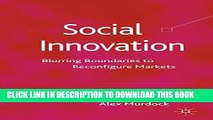 [PDF] Social Innovation: Blurring Boundaries to Reconfigure Markets Full Colection
