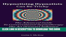 [PDF] Hypnotizing Hypnotists Can Be Tricky: The Advanced Guide to Conversational Hypnotherapy and