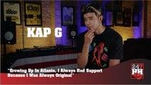 Kap G - Growing Up In Atlanta, I Always Had Support Because I Was Always Original (247HH Exclusive)  (247HH Exclusive)