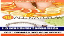 [PDF] Homemade Foot Spa : 48 All Natural Foot Scrubs, Foot Soaks, Foot Creams   Heel Balm Recipes: