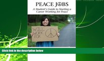 READ book  Peace Jobs: A Student s Guide to Starting a Career Working for Peace (Peace