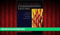 EBOOK ONLINE  The Case Against Standardized Testing: Raising the Scores, Ruining the Schools