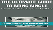 [New] The Ultimate Guide To Being Single: How To Be Happy, Single and Fulfilled (Happiness, Being