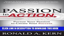 [PDF] Passion In Action: Pursue Your Passion To Create Your Success Exclusive Full Ebook