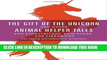[Read PDF] The Gift of the Unicorn and Other Animal Helper Tales for Storytellers, Educators, and