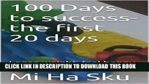 [PDF] 100 Days to success- the first 20 days: Loose weight, feel happy and find your balance Full