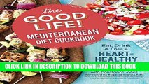 [PDF] The Good Life! Mediterranean Diet Cookbook: Eat, Drink, and Live a Heart-Healthy Lifestyle