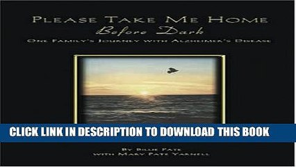 [PDF] Please Take Me Home Before Dark: One Family s Journey with Alzheimer s Disease Popular Online