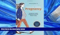Enjoyed Read Common Sense Pregnancy: Navigating a Healthy Pregnancy and Birth for Mother and Baby