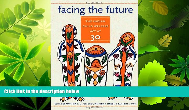 complete  Facing the Future: The Indian Child Welfare Act at 30 (American Indian Studies)