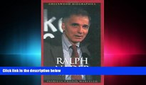 read here  Ralph Nader: A Biography (Greenwood Biographies)