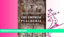 FULL ONLINE  The Life and Times of the Empress Pulcheria A.D. 399-A.D. 452